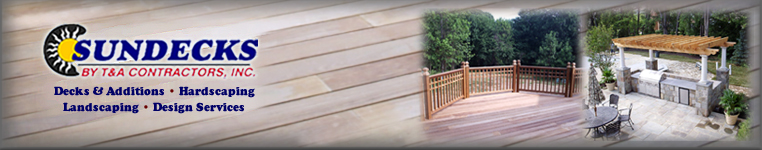 Sundecks by T and A Contractors: Decks and Additions, Hardscaping, Landscaping and Deck Design Services to create your total outdoor living experience