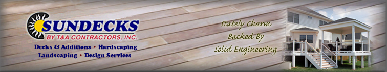 Sundecks by T and A Contractors: Decks and Additions, Hardscaping, Landscaping and Design Services to create your total outdoor living experience